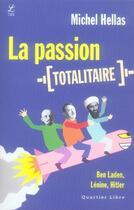 Couverture du livre « La passion totalitaire ; ben laden, lénine, hitler » de Michel Hellas aux éditions Labor Sciences Humaines