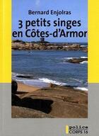 Couverture du livre « 3 petits singes en Côtes-d'Armor » de Bernard Enjolras aux éditions Corps 16