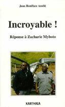 Couverture du livre « Incroyable ! réponse à Zacharie Myboto » de Assele Jean Boniface aux éditions Karthala