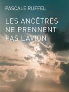 Couverture du livre « Les ancêtres ne prennent pas l'avion » de Pascale Ruffel aux éditions Joca Seria