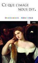 Couverture du livre « Ce que l'image nous dit » de Didier Eribon et Ernst Hans Gombrich aux éditions Arlea
