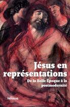 Couverture du livre « Jésus en représentations ; de la Belle Epoque à la postmodernité » de Alain Boillat et Jean Kaempfer et Philippe Kaenel aux éditions Infolio