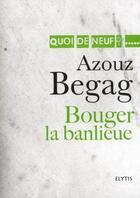 Couverture du livre « Bouger la banlieue » de Azouz Begag aux éditions Elytis