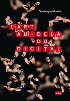 Couverture du livre « L'art au-delà du digital » de Dominique Moulon aux éditions Scala