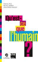 Couverture du livre « Qu'est ce que l'humain ? » de Jean-Didier Vincent et Michel Serres et Pascal Picq aux éditions Le Pommier
