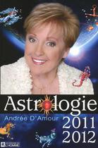 Couverture du livre « Astrologie 2011-2012 » de Andree D' Amour aux éditions Editions De L'homme