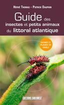 Couverture du livre « Guide des insectes et petits animaux du littoral atlantique » de Patrick Dauphin et Herve Thomas aux éditions Sud Ouest Editions