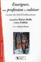 Couverture du livre « Enseigner, une profession à cultiver ; la part du chef d'établissement » de Colette Paillole et Jacqueline Rimet-Meille aux éditions Chronique Sociale
