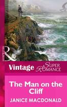 Couverture du livre « The Man on the Cliff (Mills & Boon Vintage Superromance) » de Janice Macdonald aux éditions Mills & Boon Series