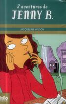 Couverture du livre « Trois aventures de Jenny B. : la fabuleuse histoire de Jenny B ; un nouveau défi pour Jenny B ; un rôle en or pour Jenny B. » de Jacqueline Wilson et Nick Sharratt aux éditions Gallimard-jeunesse