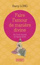 Couverture du livre « Faire l'amour de manière divine ; de l'acte charnel à l'amour divin » de Barry Long aux éditions Pocket