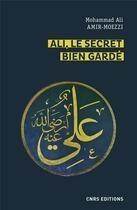 Couverture du livre « Ali, le secret bien gardé ; le premier maître en spiritualité shi'ite » de Mohammad Ali Amir-Moezzi aux éditions Cnrs