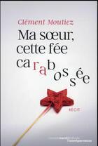 Couverture du livre « Ma soeur, cette fée carabossée » de Clement Moutiez aux éditions Carnets Nord