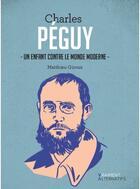 Couverture du livre « Charles Péguy ; un enfant contre le monde moderne » de Matthieu Giroux aux éditions Premiere Partie