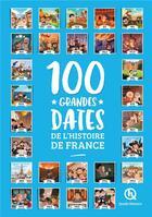 Couverture du livre « 100 grandes dates de l'Histoire de France » de Bruno Wennagel et Mathieu Ferret aux éditions Quelle Histoire