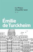 Couverture du livre « Le prince à la petite tasse » de Emilie De Turckheim aux éditions Calmann-levy