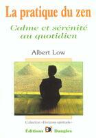 Couverture du livre « La pratique du zen ; calme et sérénité au quotidien » de Albert Low aux éditions Dangles
