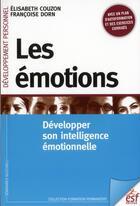 Couverture du livre « Les émotions ; développer son intelligence émotionnelle » de Francoise Dorn et Elisabeth Couzon aux éditions Esf