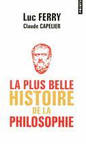 Couverture du livre « La plus belle histoire de la philosophie » de Luc Ferry et Claude Capelier aux éditions Points