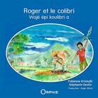 Couverture du livre « Roger et le colibri ; Wojé épi koulibri a » de Fabienne Valerie Kristofic et Stephanie Destin aux éditions Orphie