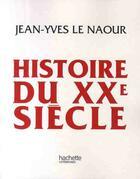 Couverture du livre « Histoire du XX siècle » de Le Naour-Jy aux éditions Hachette Litteratures