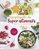 Couverture du livre « Encyclopédie des super aliments ; boostez votre équilibre ! » de Arnaud Cocaul et Emilie Laraison aux éditions Flammarion