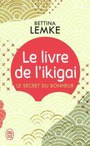 Couverture du livre « Le livre de l'ikigai ; le secret du bonheur » de Bettina Lemke aux éditions J'ai Lu