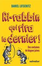 Couverture du livre « Ri-rabbin qui rira le dernier ! des centaines de blagues juives » de Daniel Lifschitz aux éditions Salvator