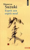 Couverture du livre « Esprit zen, esprit neuf » de Shunryu Suzuki aux éditions Points