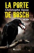 Couverture du livre « La porte de Bosch » de Christophe Vasse aux éditions Les Nouveaux Auteurs