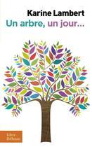 Couverture du livre « Un arbre, un jour » de Karine Lambert aux éditions Libra Diffusio
