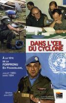 Couverture du livre « Dans l'oeil du cyclone ; 9 mois la tête de la Forpronu, ex-Yougoslavie (1993-1994) » de Jean Cot aux éditions Regi Arm
