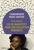 Couverture du livre « Chère Ijeawele, ou un manifeste pour une éducation féministe » de Chimamanda Ngozi Adichie aux éditions Gallimard