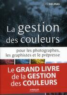 Couverture du livre « La gestion des couleurs pour les photographes, les graphistes et le prépresse » de Jean Delmas aux éditions Eyrolles