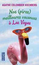 Couverture du livre « Nos (pires) meilleures vacances à Las Vegas » de Agathe Colombier Hochberg aux éditions Pocket