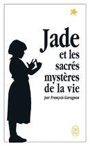 Couverture du livre « Jade et les sacrés mystères de la vie » de Francois Garagnon aux éditions J'ai Lu
