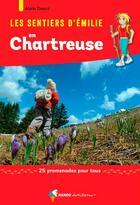 Couverture du livre « Les sentiers d'Emilie ; en Chartreuse ; 25 promenades pour tous » de Alain Douce aux éditions Rando Editions