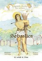 Couverture du livre « Saint Sébastien ; le soldat de Jésus » de Mauricette Vial-Andru et Roselyne Lesueur aux éditions Saint Jude