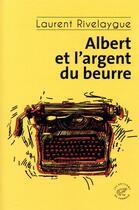 Couverture du livre « Albert et l'argent du beurre » de Laurent Rivelaygue aux éditions Editions Du Sonneur