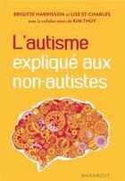 Couverture du livre « L'autisme expliqué aux non-autistes » de Brigitte Harrisson et Lise St-Charles aux éditions Marabout