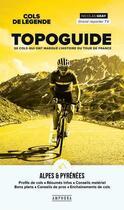 Couverture du livre « Cols de légende : topoguide des Alpes et des Pyrénées » de Nicolas Geay aux éditions Amphora