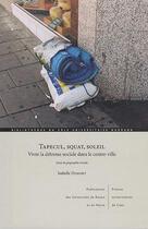 Couverture du livre « Tapecul, squat, soleil. vivre la detresse sociale dans le centre-vill e. essai de geographie sociale » de Isabelle Dumont aux éditions Pu De Caen