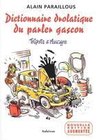 Couverture du livre « Dictionnaire drolatique du parler gascon ; tripote et mascagne » de Alain Paraillous aux éditions Auberon