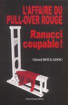 Couverture du livre « L'Affaire Du Pull-Over Rouge, Ranucci Coupable » de Gerard Bouladou aux éditions France Europe