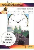 Couverture du livre « La course contre la montre ; une aventure de Lou, Agnès et Chloé » de Christophe Bordet aux éditions Cetre