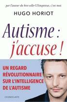 Couverture du livre « Autisme, j'accuse ! » de Hugo Horiot aux éditions L'iconoclaste