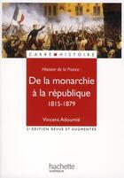 Couverture du livre « De la monarchie à la République ; 1815-1879 (2e édition) » de Vincent Adoumie aux éditions Hachette Education
