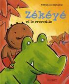 Couverture du livre « Zekeye et le crocodile » de Nathalie Dieterle aux éditions Hachette Enfants