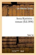 Couverture du livre « Anna karenine : roman. tome 1er (ed.1896) » de Tolstoj Lev Nikolae aux éditions Hachette Bnf