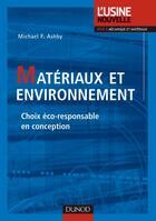 Couverture du livre « Matériaux et environnement ; choix éco-responsable en conception » de Michael F. Ashby aux éditions Dunod